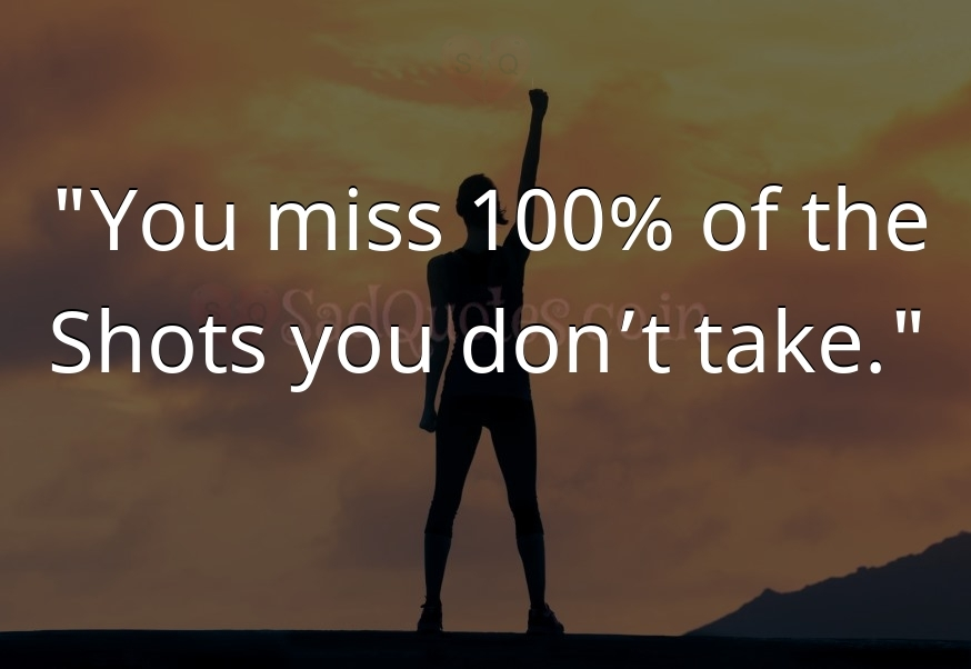 You miss 100% of the - Motivational Quotes
